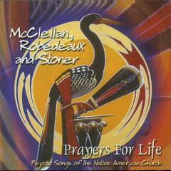 Prayers For Life - Peyote Songs of the Native American Church