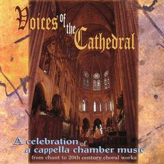 Voices of the Cathedral - A Celebration Of A Cappella Chamber Music