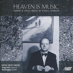 Heaven Is Music: Choral and Vocal Music of Virgil Thomson