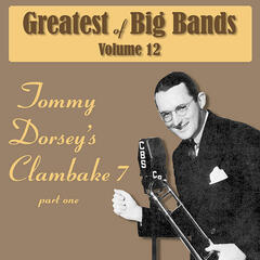 Greatest Of Big Bands Vol 12 - Tommy Dorsey's Clambake 7 - Part 1