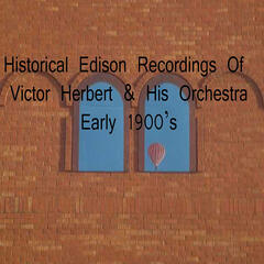 Historical Edison Recordings of Victor Herbert & His Orchestra, Early 1900's