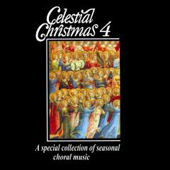 Celestial Christmas 4: A Special Collection of Seasonal Choral Music