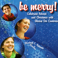 Be Merry! Celebrate Advent and Christmas With Gloriæ Dei Cantores