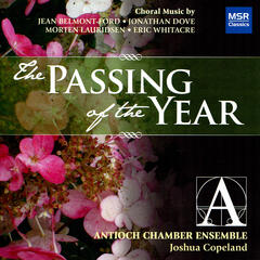 The Passing of the Year: Choral Music by Whitacre, Lauridsen, Dove and Belmont-Ford