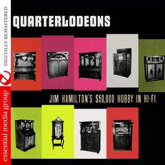 Quarterlodeons - Jim Hamilton's $50,000 Hobby In Hi-Fi (Digitally Remastered)