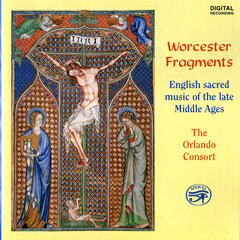 Worcester Fragments - English Sacred Music of the Late Middle Ages