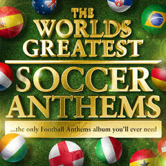 Worlds Greatest Soccer Anthems -  40 Unofficial Football Anthems for the World Cup (Deluxe Version)