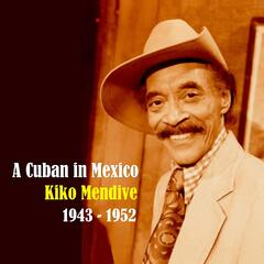 A Cuban in Mexico / Recordings 1943-1952