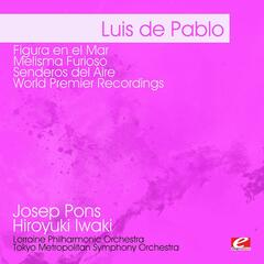 de Pablo: Figura en el Mar - Melisma Furioso - Senderos del Aire - World Premier Recordings (Digitally Remastered)