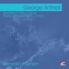 Antheil: Bad Boy's Piano Music - Piano Pieces (1919 -1932)  (Digitally Remastered)
