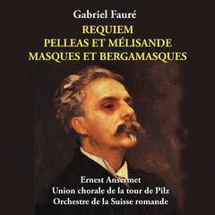 Fauré - Requiem, Pelleas et Mélisande, Masques et Bergamasques [1955]