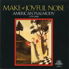 Make a Joyful Noise: Mainstreams and Backwaters of American Psalmody, 1770-1840