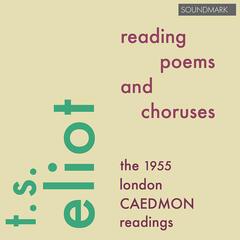 T.S. Eliot Reading Poems and Choruses - The 1955 London Caedmon Readings