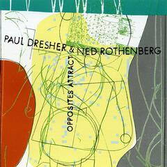 Paul Dresher/Ned Rothenberg - Opposites Attract
