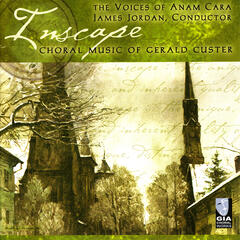 Inscape: Choral Music of Gerald Custer