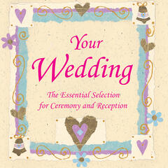 Your Wedding - Essential Selection of Wedding Music