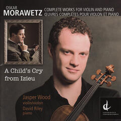 A Child's Cry from Izieu (Oskar Morawetz: Complete Works for Violin and Piano)
