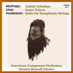 Harrison: Suite for Symphonic Strings - Ung: Inner Voices - McPhee: Tabuh-Tabuhan