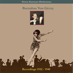 Great German Orchestra / Barnabas Von Géczy & His Orchestra / Recordings 1932-1940