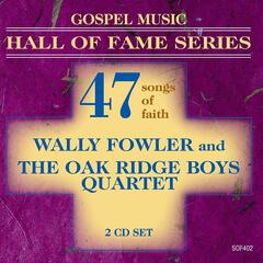 Gospel Music Hall of Fame Series - Wally Fowler and The Oak Ridge Boys Quartet - 47 Songs of Faith
