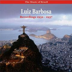The Music of Brazil  /  Luiz Barbosa /  Recordings 1932-1937
