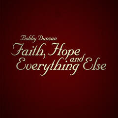 Faith, Hope and Everything Else