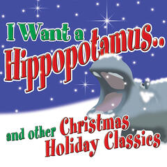 I Want a Hippopotamus for Christmas & Other Christmas Holiday Classics