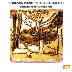 Dodgson: Piano Trio Nos. 1, 2, 3, Bagatelles for Piano