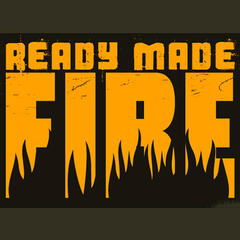 Ready Made Fire