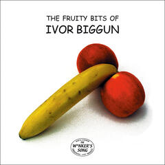 The Fruity Bits of Ivor Biggun