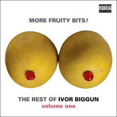 More Fruity Bits! The Rest of Ivor Biggun Volume 1