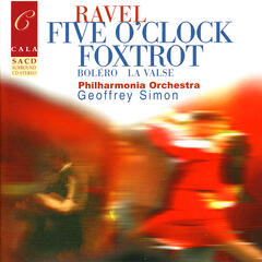 Ravel: Five O'Clock Foxtrot, Boléro, Pavane for a Dead Princess, La valse, et al.