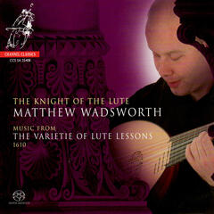 The Knight of the Lute - Music From the Varietie of Lute Lessons 1610
