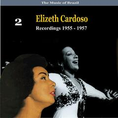 The Music of Brazil: Elizeth Cardoso, Volume 2 - Recordings 1955 - 1957
