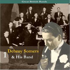 Great British Bands / Debroy Somers & His Band, Vol. 1 / Recordings 1929 - 1939