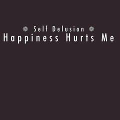 Happiness Hurts Me