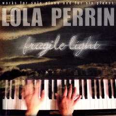 Fragile Light - Works for Solo Piano and for Six Pianos