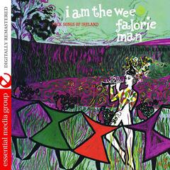 I Am The Wee Falorie Man: Folk Songs Of Ireland (Digitally Remastered)