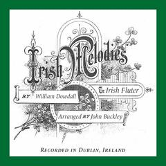 Irish Melodies, by William Dowdall, The Irish Fluter, Arranged by John Buckley, Recorded in Dublin, Ireland
