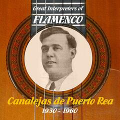 Great Interpreters of Flamenco - Canalejas de Puerto Rea (1930 - 1960)