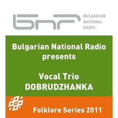 "Bulgarian National Radio Presents: Vocal trio ""Dobrudzhanka"""