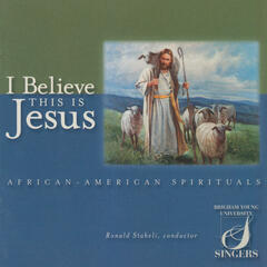 I Believe This Is Jesus: African-American Spirituals