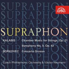 Kalabis: Chamber Music for Strings, Symphony No. 5, Op. 43 - Bořkovec: Concerto grosso