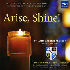 Arise, Shine! - Advent Festival of Lessons & Carols in the Style of Salisbury Cathedral