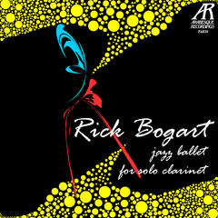 Rick Bogart: Jazz Ballet for Solo Clarinet