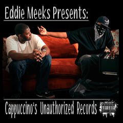 Eddie Meeks Presents: Cappuccino's Unauthorized Records