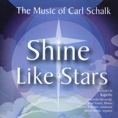 Shine Like Stars: The Music of Carl Schalk