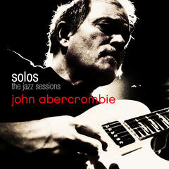 John Abercrombie- SOLOS: The Jazz Sessions
