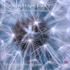 Forlorn Hope Fancy: Renaissance Dances and Fantasies for Lute