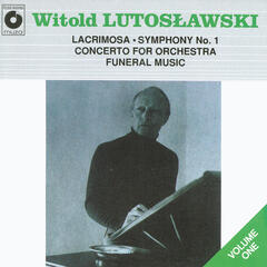 Lutoslawski: Lacrimosa, Symphony No.1, Concerto for Orchestra, Funeral Music